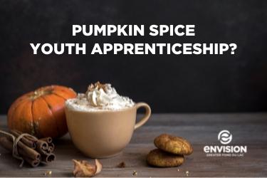 Pumpkin Spice Youth Apprenticeship?